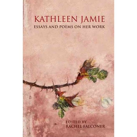 Kathleen Jamie: Essays and Poems on Her Work by