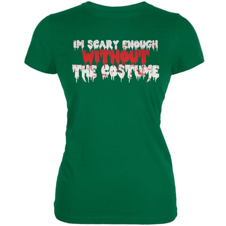 Halloween I'm Scary Enough Without The Costume Kelly Green Juniors Soft T-Shirt (Not So Scary Halloween Hours)