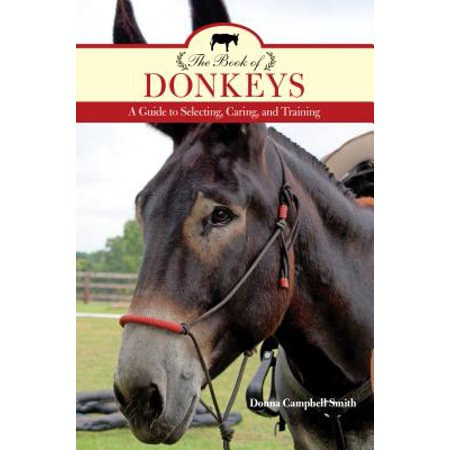 The Book of Donkeys : A Guide to Selecting, Caring, and