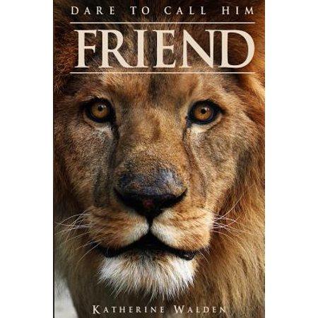 Dare to Call Him Friend (Dared To Call Him Father)