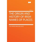 The Origin and History of Irish Names of Places Volume 1