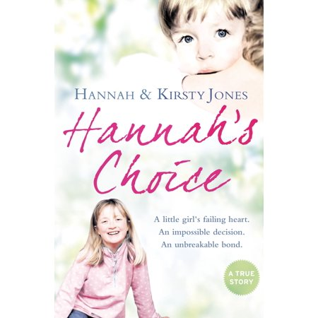 Hannah's Choice: A daughter's love for life. The mother who let her make the hardest decision of all. -
