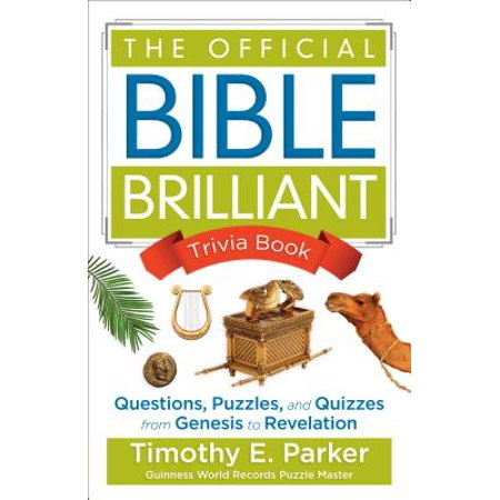 The Official Bible Brilliant Trivia Book : Questions, Puzzles, and Quizzes from Genesis to Revelation