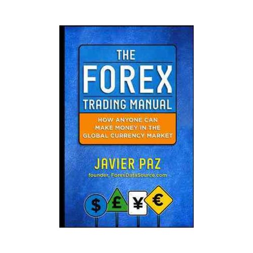 The Forex Trading Manual: The Rules-Based Approach to Making Money Trading Currencies