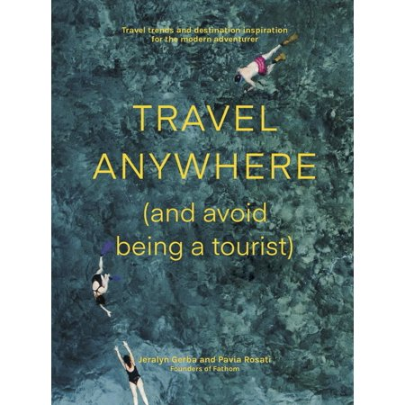 Travel Anywhere (And Avoid Being a Tourist) : Travel trends and destination inspiration for the modern