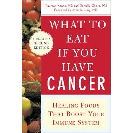 Revised System - What to Eat If You Have Cancer (Revised) : Healing Foods That Boost Your Immune System
