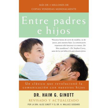 Entre padres e hijos : Un clásico que  revoluciono la comunicacion con nuestros