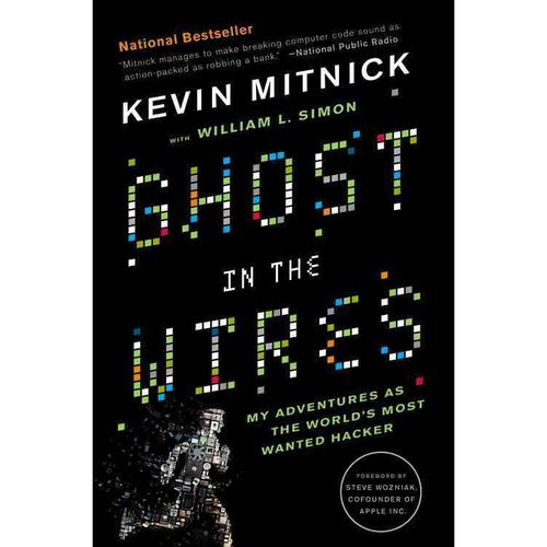 Ghost in the Wires: My Adventures As the World's Most Wanted Hacker: Includes Reading Group Guide