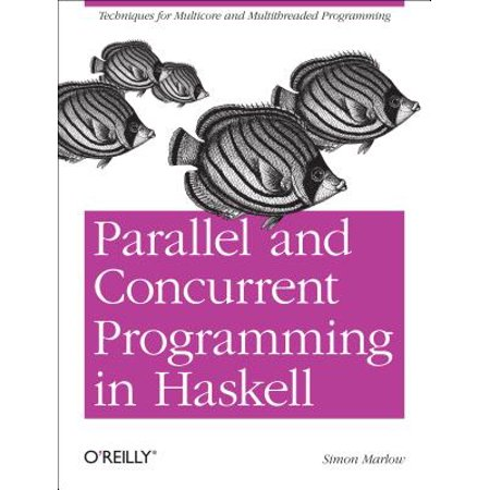 Parallel and Concurrent Programming in Haskell (Programming Elixir 1 3 Functional Concurrent Pragmatic Fun)