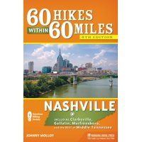 60 hikes within 60 miles: nashville : including clarksville, gallatin, murfreesboro, and the best of: 9781634040624