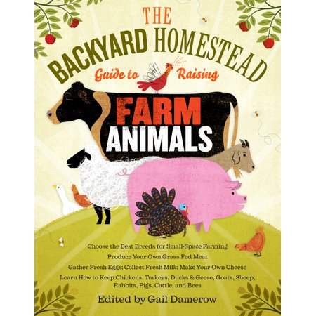 Backyard Homestead Guide to Raising Farm Animals -