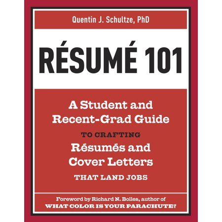 Resume 101 : A Student and Recent-Grad Guide to Crafting Resumes and Cover Letters that Land