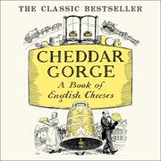 Cheddar Gorge: A Book of English Cheeses - Audiobook
