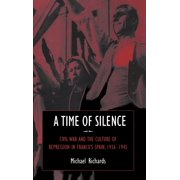 A Time of Silence : Civil War and the Culture of Repression in Franco's Spain, 1936 1945