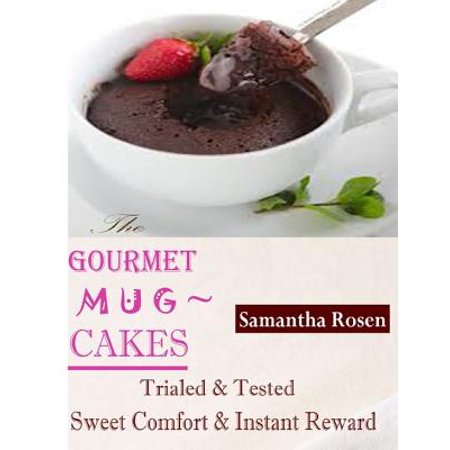 - The Gourmet Mug Cakes : Trialed & Tested Sweet Comfort & Instant Reward - eBook