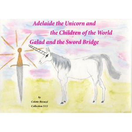 Adelaide the Unicorn and the Children of the World - Galad and the Sword Bridge - - Kids Sword