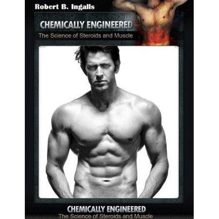 Chemically Engineered: The Science of Steroids and Muscles - (Best Legal Steroids For Muscle Gain)