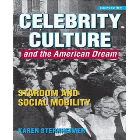 Celebrity Culture and the American Dream: Stardom and Social Mobility