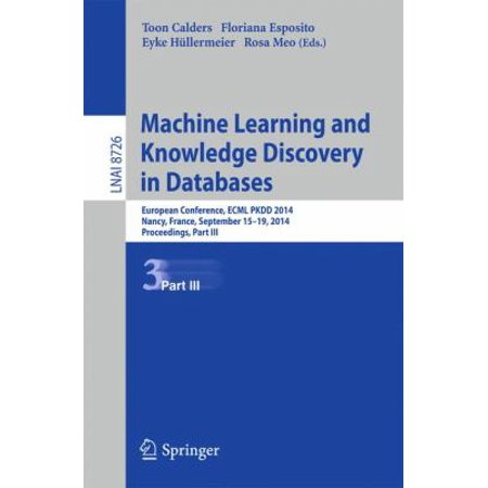 Machine Learning and Knowledge Discovery in Databases: European Conference, Ecml Pkdd 2014, Nancy, France, September 15-19, 2014. Proceedings, Part III