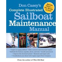 Don Casey's Complete Illustrated Sailboat Maintenance Manual: Including Inspecting the Aging Sailboat, Sailboat Hull and Deck Repair, Sailboat Refinishing, Sailbo (Hardcover)