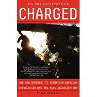 Charged: The New Movement to Transform American Prosecution and End Mass Incarceration (Paperback)