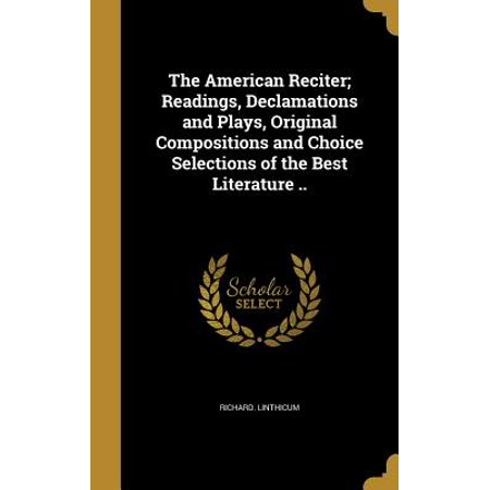 The American Reciter; Readings, Declamations and Plays, Original Compositions and Choice Selections of the Best Literature