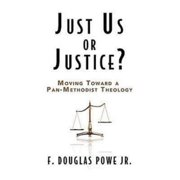 Just Us or Justice? : Moving Toward a Pan-Methodist Theology