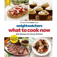 WEIGHT WATCHERS WHAT TO COOK NOW: 300 RECIPES FOR