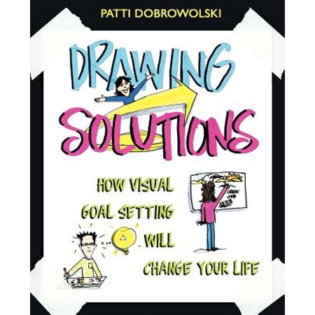 Drawing Solutions : How Visual Goal Setting Will Change Your Life