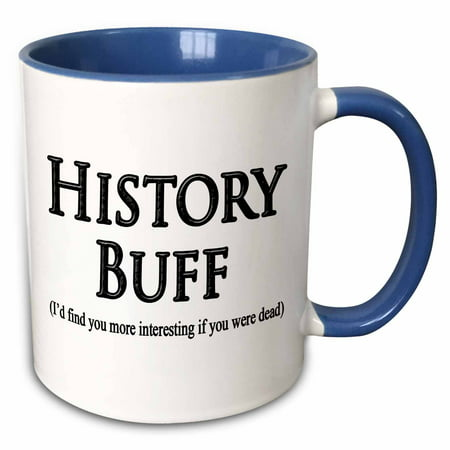 3dRose History Buff Id find you more interesting if you were dead. - Two Tone Blue Mug,