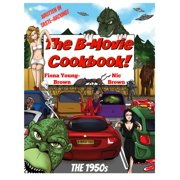 The B-Movie Cookbook!: The 1950s - eBook