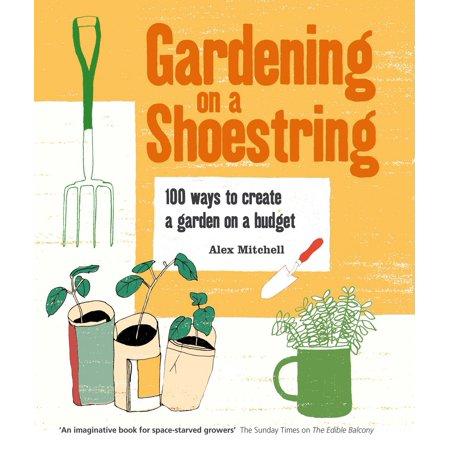 Gardening on a Shoestring: 100 Creative Ideas - eBook ()