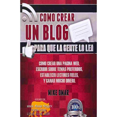 Como Crear Un Blog Para Que La Gente Lo Lea: Como Crear Una Pagina Web, Escribir Sobre Temas Preferidos, Establecer Lectores Fieles, y Ganar Mucho Din