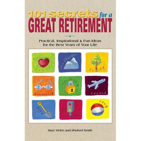 101 Secrets for a Great Retirement : Practical, Inspirational, & Fun Ideas for the Best Years of Practical, Inspirational, & Fun Ideas for the Best (Best Inspirational New Year Wishes)