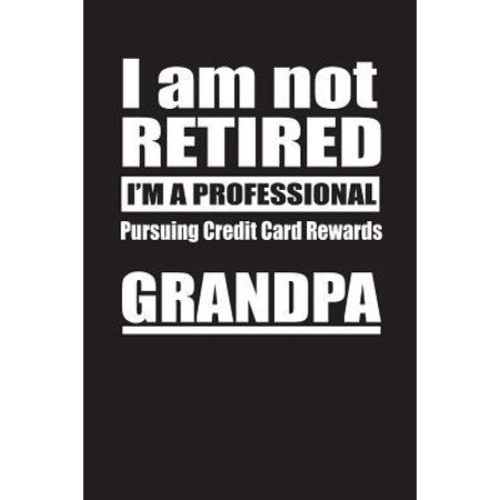 I Am Not Retired I'm A Professional Pursuing Credit Card Rewards Grandpa : Blank Lined Notebook