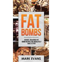 Fat Bombs: 60 Best, Delicious Fat Bomb Recipes You Absolutely Have to Try! (Volume 1) (Hardcover)
