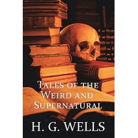 H. G. Wells : Tales of the Weird and Supernatural