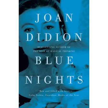 Blue Nights. Joan Didion (Joan Didion Goodbye To All That Essay)