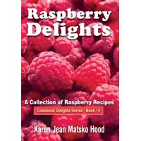 Raspberry Delights Cookbook : A Collection of Raspberry Recipes