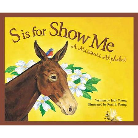S Is for Show Me : A Missouri Alphabet