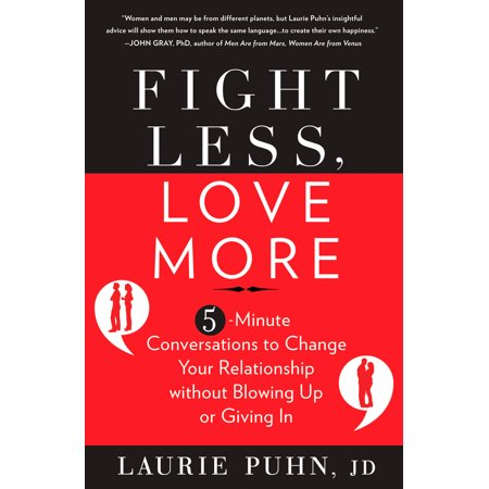 Fight Less, Love More : 5-Minute Conversations to Change Your Relationship without Blowing Up or Giving