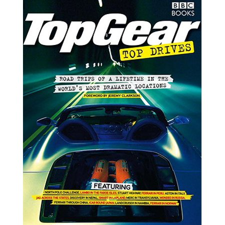 Top Gear Top Drives : Road Trips of a Lifetime in the World's Most Dramatic Locations -