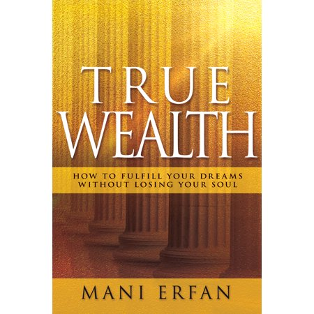 Dreams Come True Soul (True Wealth : How to Fulfill your Dreams without Losing Your Soul )