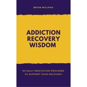 Addiction Recovery Wisdom: 90 Daily Meditation Proverbs to Support Your Recovery - eBook