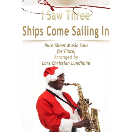 Flute Solos Sheet Music - I Saw Three Ships Come Sailing In Pure Sheet Music Solo for Flute, Arranged by Lars Christian Lundholm - eBook