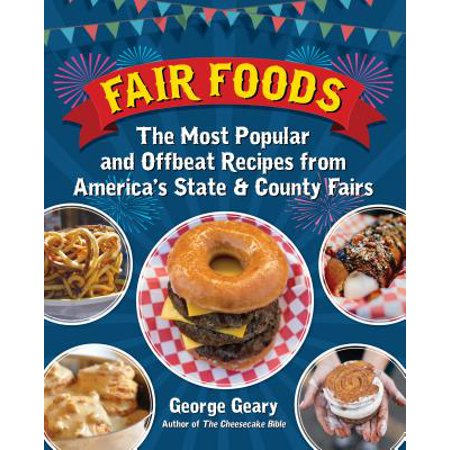 Fair Foods : The Most Popular and Offbeat Recipes from America's State and County