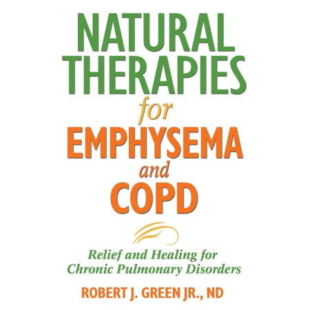 Natural Therapies for Emphysema and COPD : Relief and Healing for Chronic Pulmonary Disorders (Light Relief Scam)