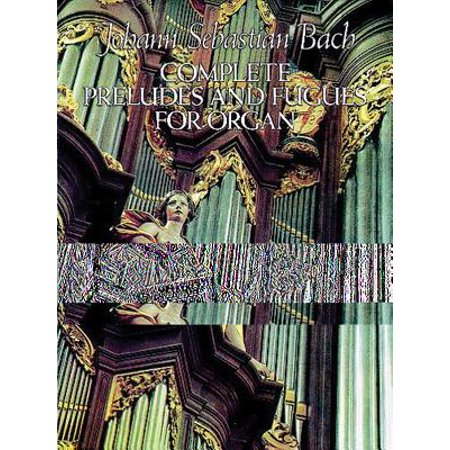 Complete Preludes and Fugues for Organ (8 Little Preludes And Fugues For Organ)