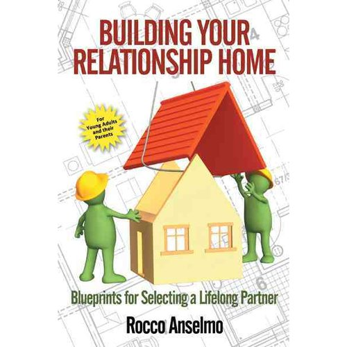 Building Your Relationship Home: Blueprints for Selecting a Lifelong Partner