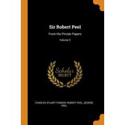 Sir Robert Peel: From His Private Papers; Volume 3 Paperback
